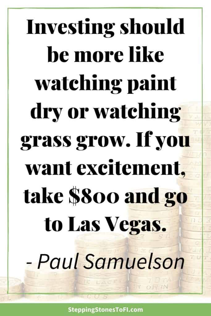 """Long Pinterest image with money quote """"Investing should be more like watching paint dry or watching grass grow. If you want excitement, take $800 and go to Las Vegas"""" by Paul Samuelson"""