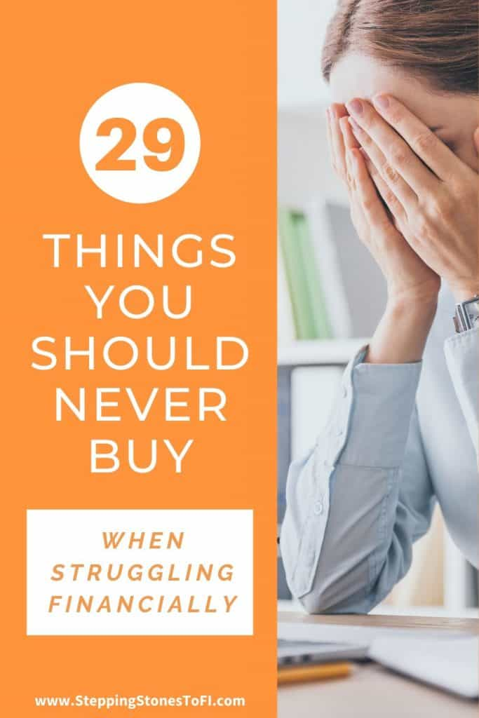 "Long Pinterest image with a woman at a desk with hands over her face struggling financially and text ""29 things you should never buy when struggling financially"""
