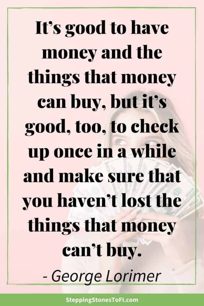 "Long Pinterest image with quote ""It's good to have money and the things that money can buy, but it's good, too, to check up once in a while and make sure that you haven't lost the things that money can't buy."" by George Lorimer"