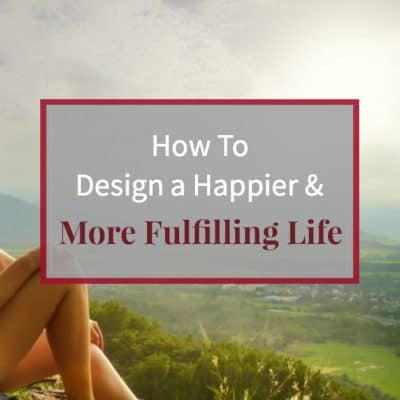 """image of young woman on mountain overlooking valley at sunset and caption """"How to design a happier and more fulfilling life"""""""