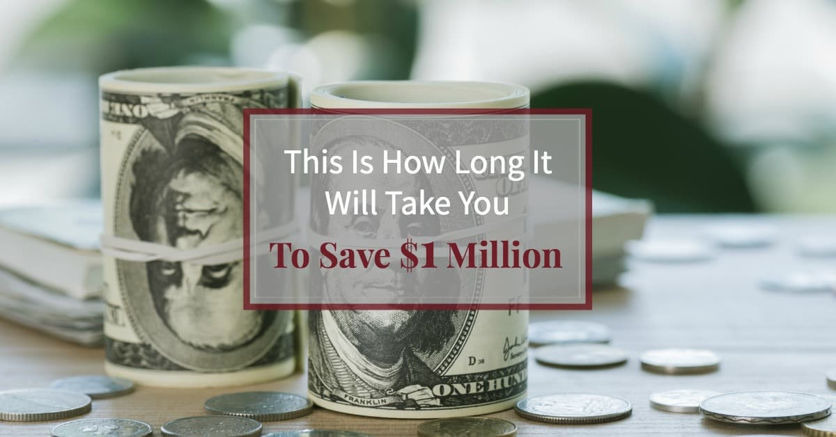"""Rolls of hundred dollar bills and change on a table with text overlay """"This is How Long it will Take You to Save $1 Million"""""""