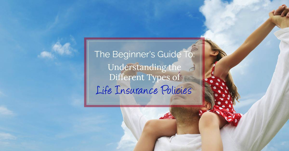 Be prepared for the future by selecting the right type of life insurance policy