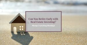 "Toy house on a beach with text ""Can You Retire Early with Real Estate Investing?"""