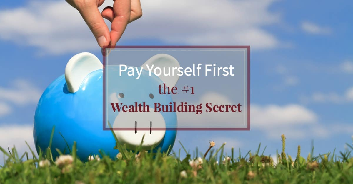 Pay Yourself First – The #1 Wealth Building Secret