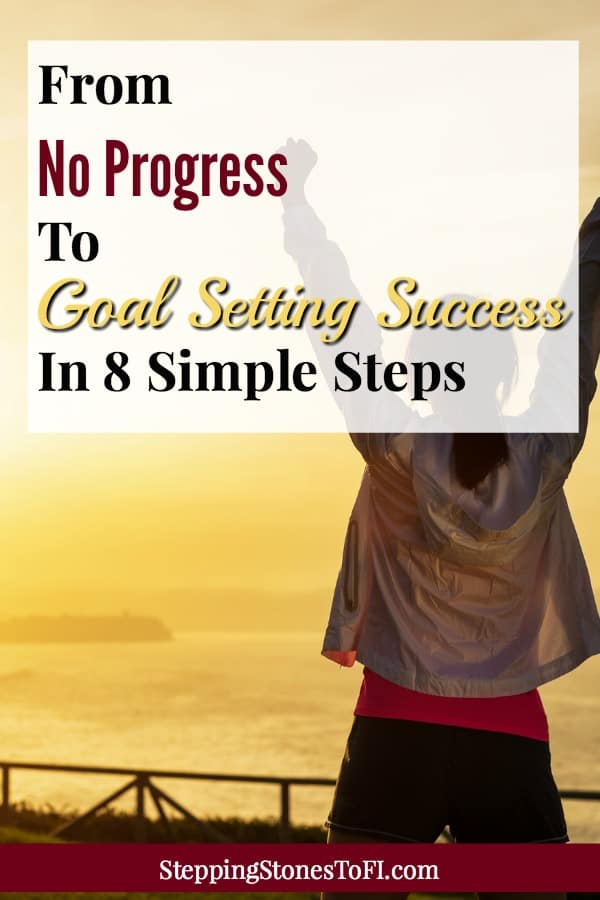 "Long Pinterest image of a woman with her arms up in success and joy with text ""From No Progress To Goal Setting Success in 8 Simple Steps"""