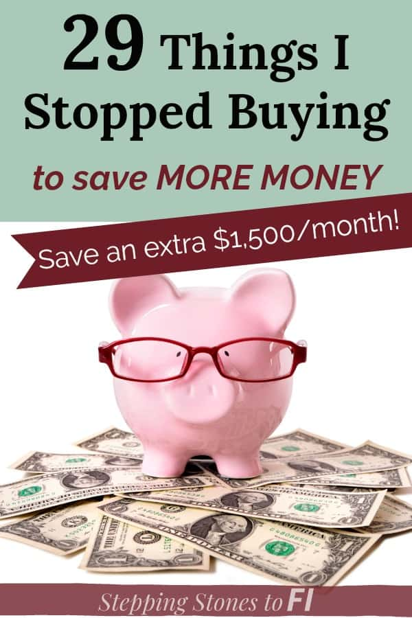 "piggy bank with text overlay ""29 Things I Stopped Buying to save More Money"". These are the things I stopped spending money on in order to save more money and achieve financial independence."
