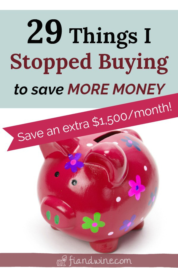 """piggy bank with text overlay """"29 Things I Stopped Buying to save More Money"""". These are the things I stopped spending money on in order to save more money and achieve financial independence."""