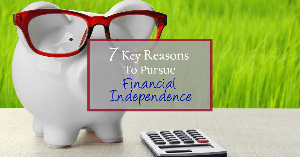 Find your motivation with these 7 key reasons to pursue financial freedom.