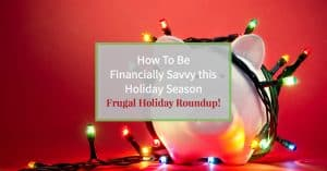 "Piggy bank wrapped in christmas lights and text ""How to be financially savvy this holiday season, frugal holiday roundup"""