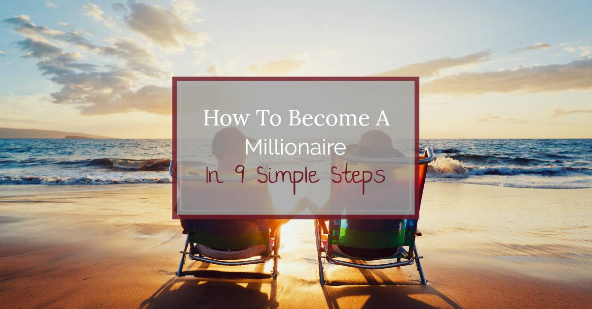 Want to become a millionaire and retire early? The steps to become a millionaire are surprisingly simple. Here's how to track, budget and save your way there.