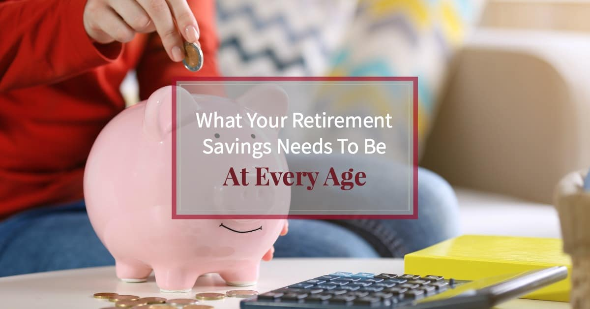 This Is What Your Retirement Savings Needs To Be At Every Age