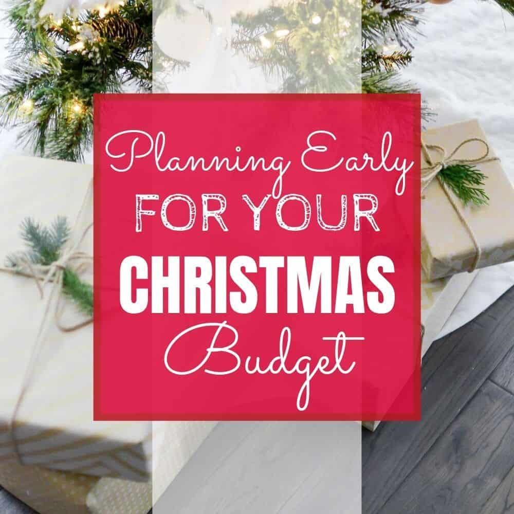"Presents on a table with text ""Planning early for your christmas budget"""
